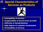 special characteristics of services as products