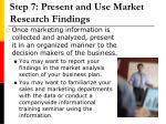 step 7 present and use market research findings