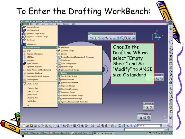 To enter the drafting workbench