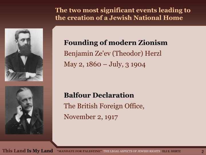 The two most significant events leading to the creation of a jewish national home