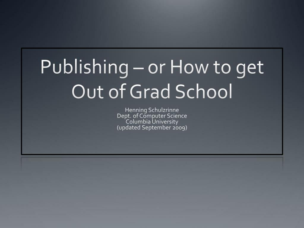 publishing or how to get out of grad school l.