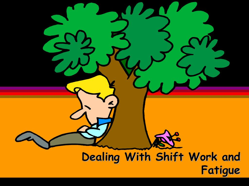 ppt dealing with shift work and fatigue powerpoint presentation