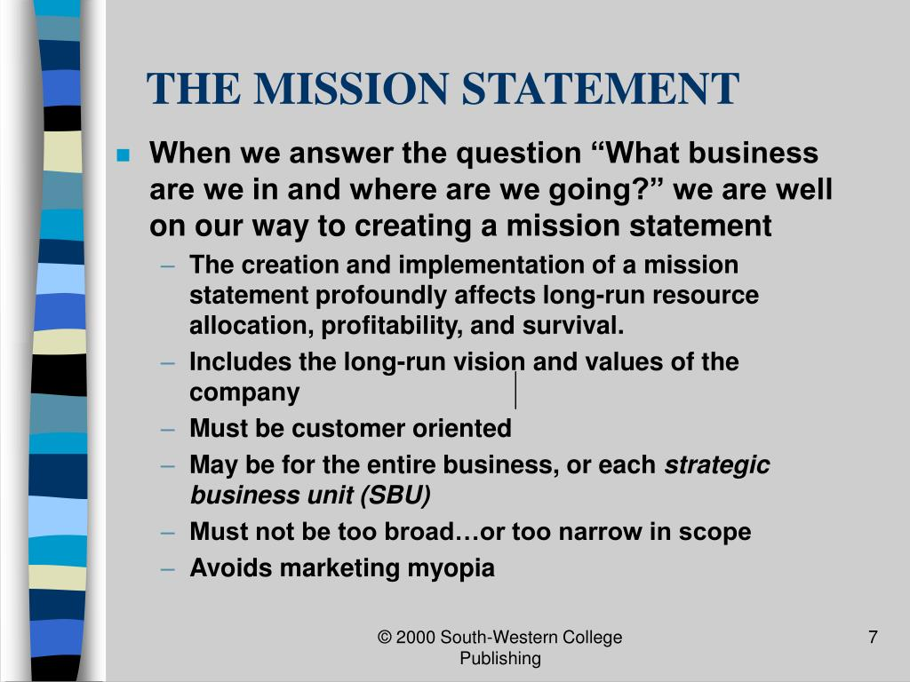 "When we answer the question ""What business are we in and where are we going?"" we are well on our way to creating a mission statement"