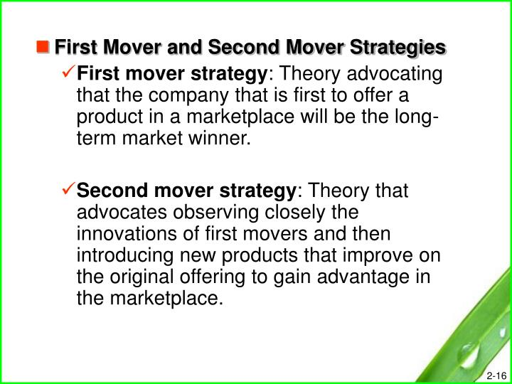 second mover strategy First mover strategy involves getting to the market before anyone else does many people consider this to be a coveted strategy, but it often has its own dangers learn about first mover strategy and its benefits and downsides in the quick bites poster.
