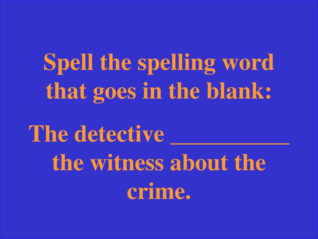 Spell the spelling word that goes in the blank: