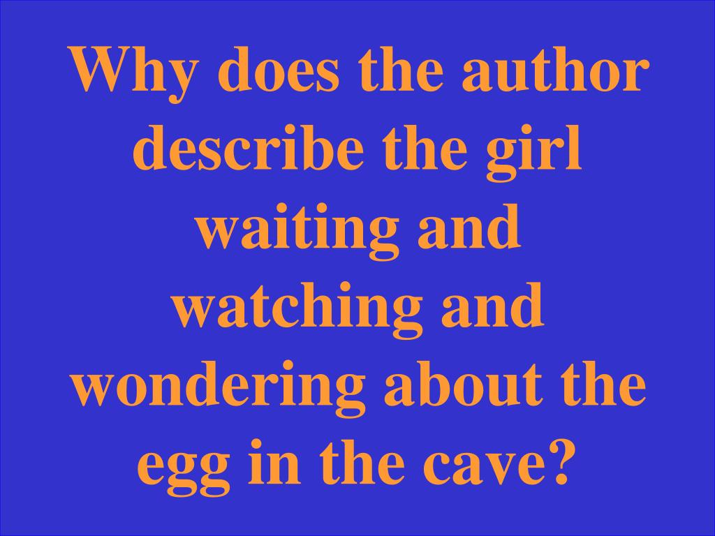 Why does the author describe the girl waiting and watching and wondering about the egg in the cave?