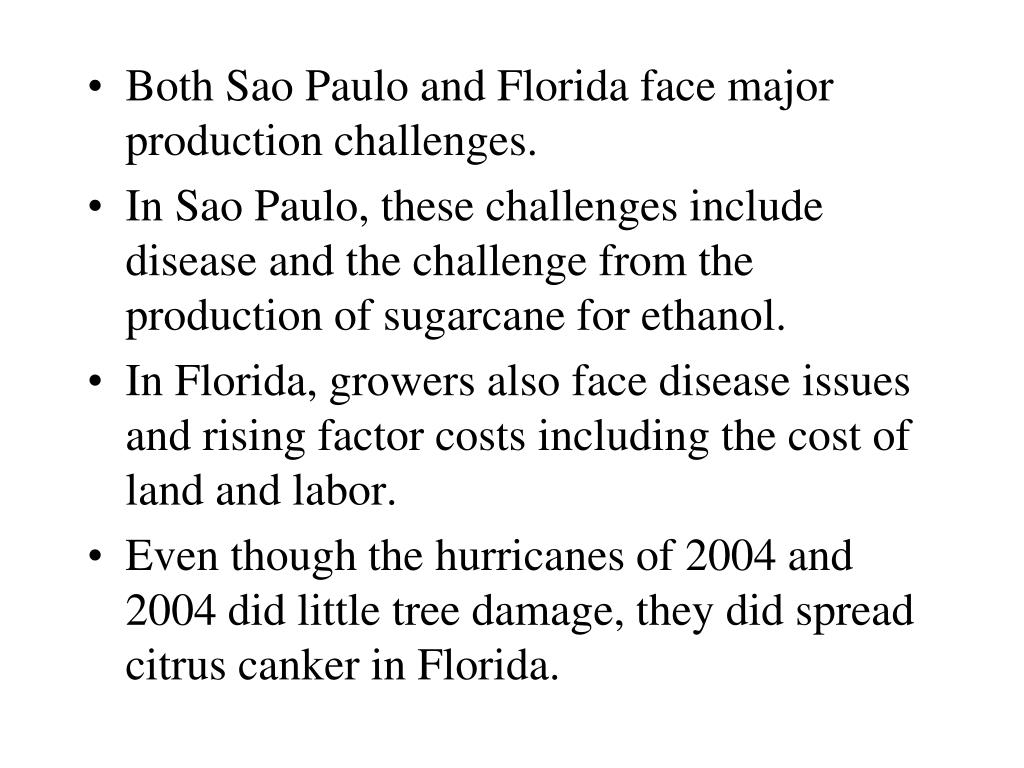 Both Sao Paulo and Florida face major production challenges.
