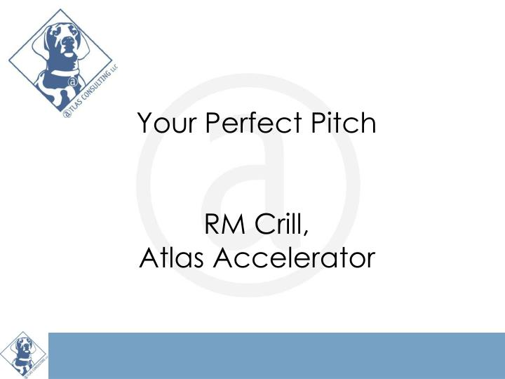Your perfect pitch rm crill atlas accelerator