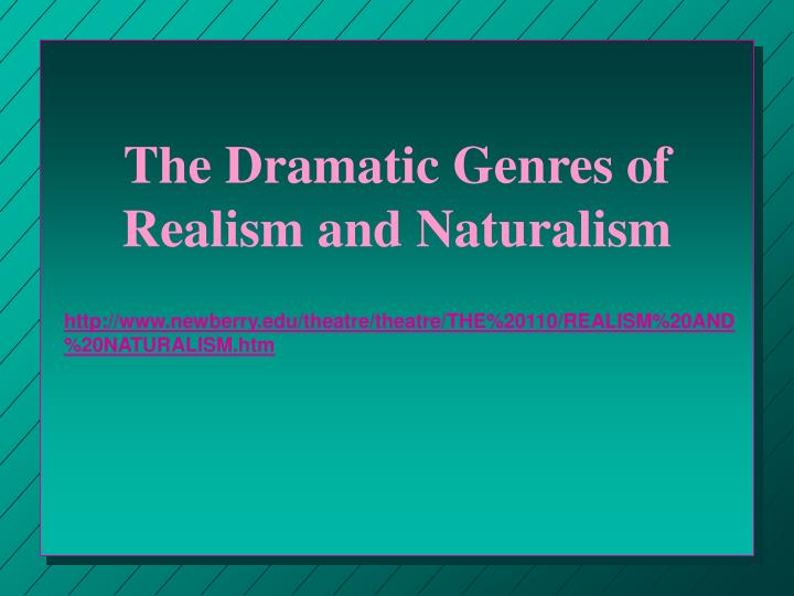 the dramatic genres of realism and naturalism n.
