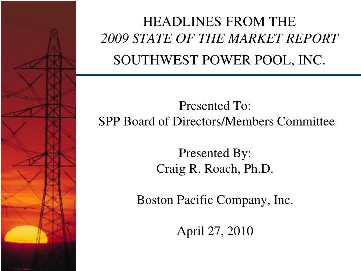 Headlines from the 2009 state of the market report southwest power pool inc
