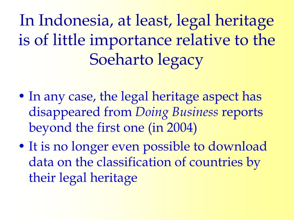In Indonesia, at least, legal heritage is of little importance relative to the Soeharto legacy