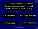 is using marketing approaches that encourage consumers to think about a product in a certain way