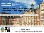 level set methods for imaging and application to mri segmentation