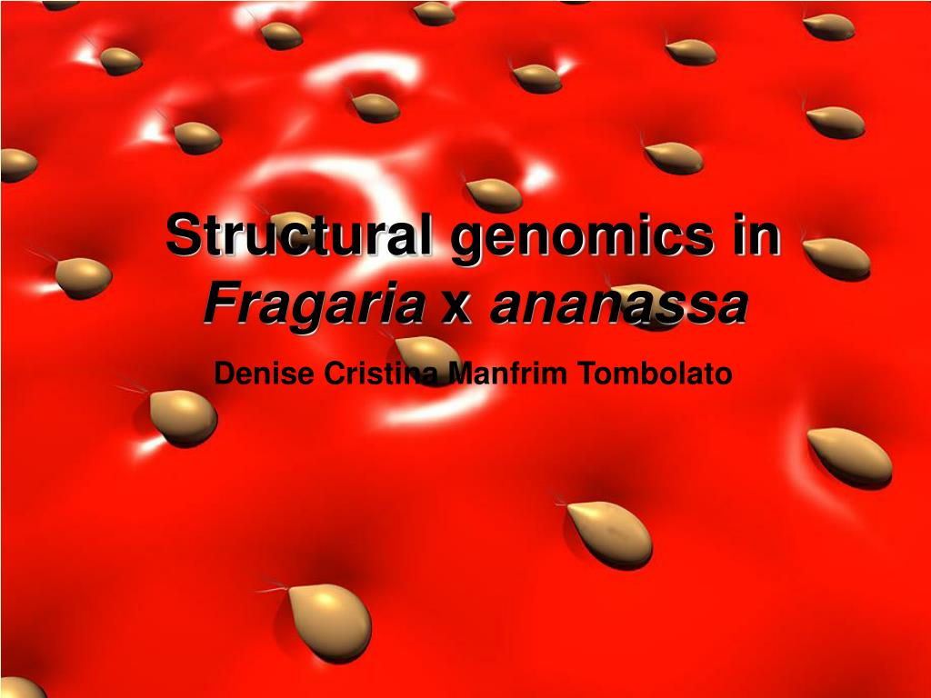 structural genomics in fragaria x ananassa denise cristina manfrim tombolato l.
