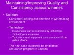 maintaining improving quality and consistency across wineries33