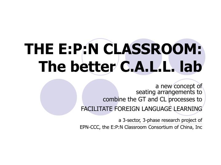 The e p n classroom the better c a l l lab