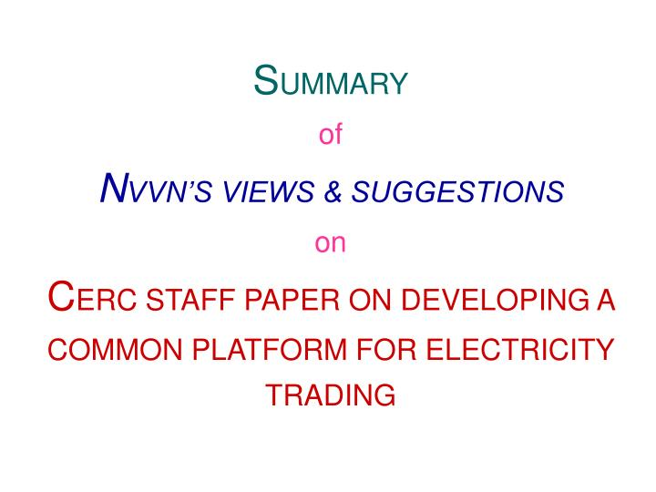 Summary of nvvn s views suggestions on cerc staff paper on developing a common platform for electricity trading