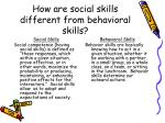 how are social skills different from behavioral skills