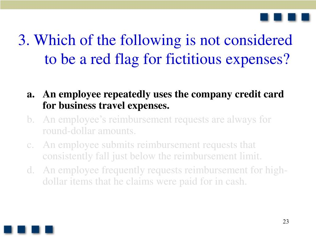 3. Which of the following is not considered to be a red flag for fictitious expenses?