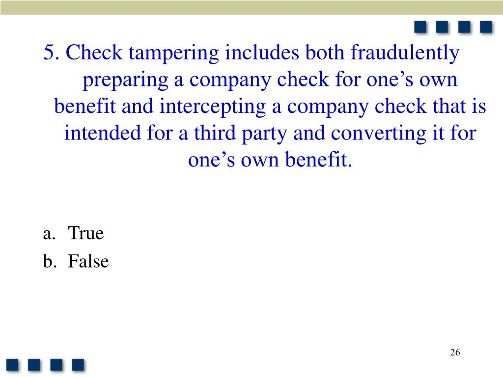 5. Check tampering includes both fraudulently preparing a company check for one's own benefit and intercepting a company check that is intended for a third party and converting it for one's own benefit.