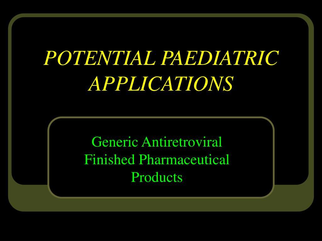 POTENTIAL PAEDIATRIC APPLICATIONS