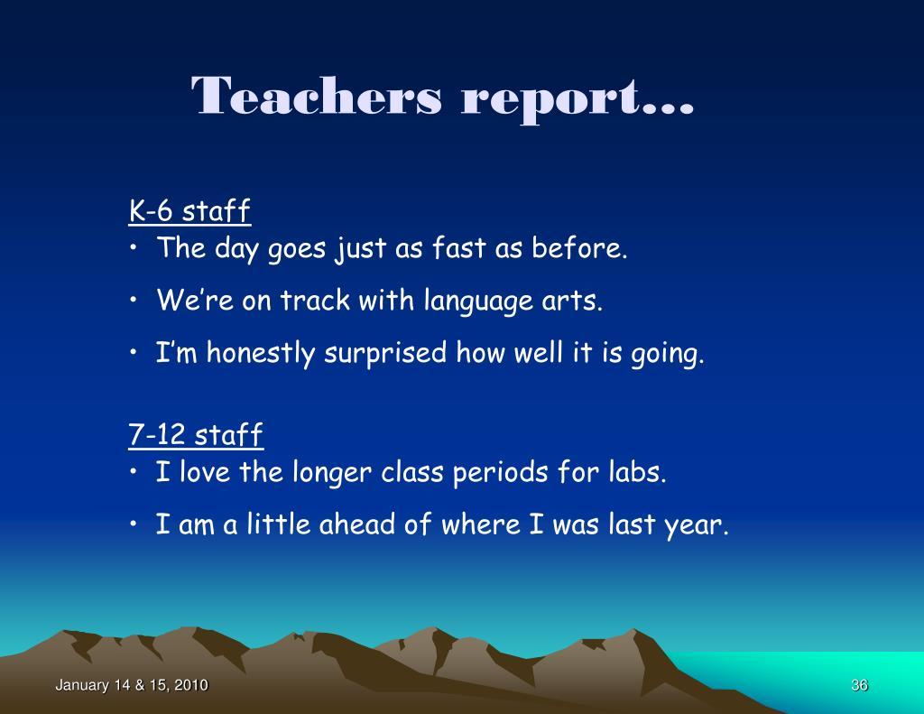 Teachers report…