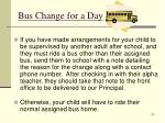 bus change for a day