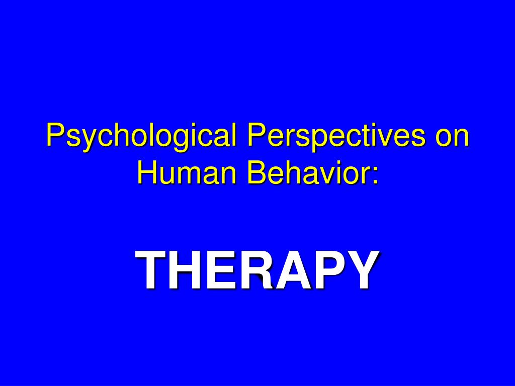 five general perspectives on human behavior Human behaviour theories[1] 1 human behaviour theories 2 the human behavior school• the human behavior perspective assumes that work is accomplished through people and emphasizes cooperation, participation, satisfaction, and interpersonal skills.