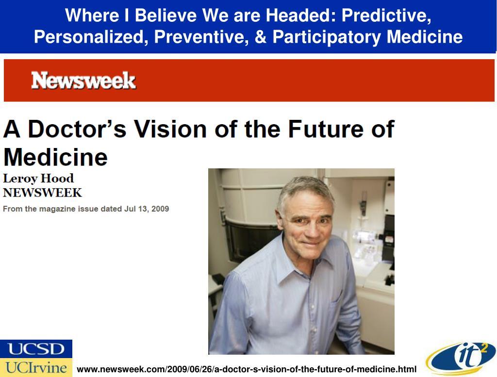 Where I Believe We are Headed: Predictive, Personalized, Preventive, & Participatory Medicine