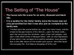 the setting of the house19
