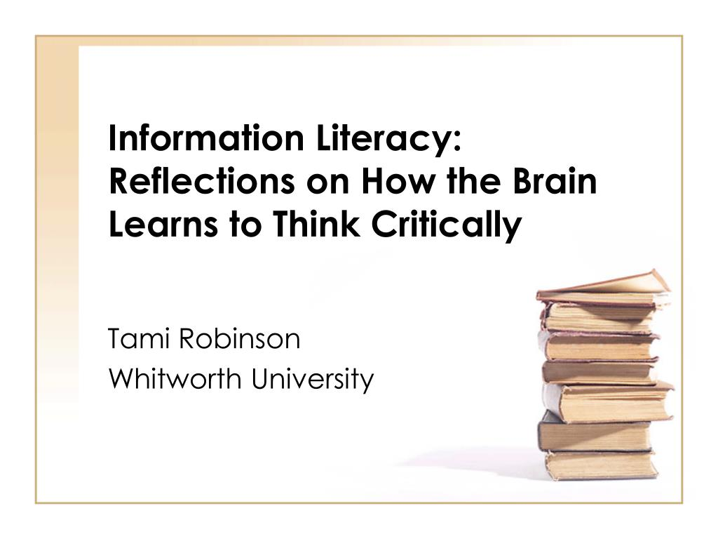 information literacy reflections on how the brain learns to think critically l.