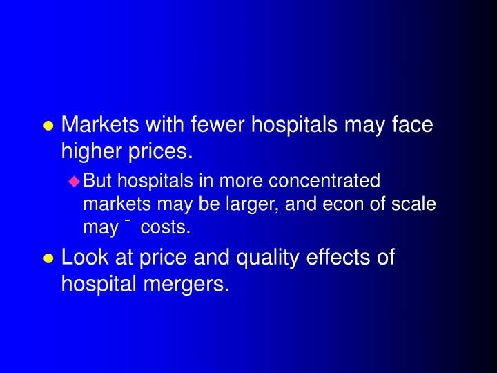 Markets with fewer hospitals may face higher prices.