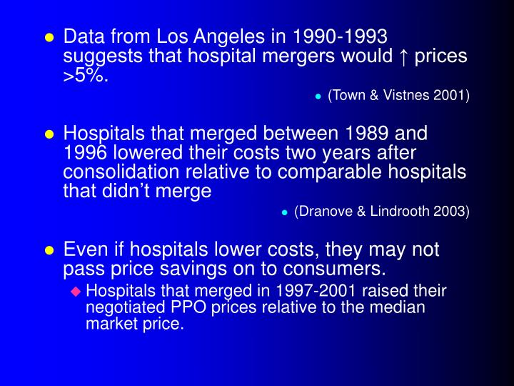 Data from Los Angeles in 1990-1993 suggests that hospital mergers would ↑ prices >5%.