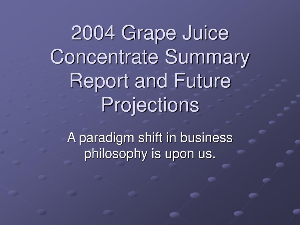 2004 grape juice concentrate summary report and future projections l.