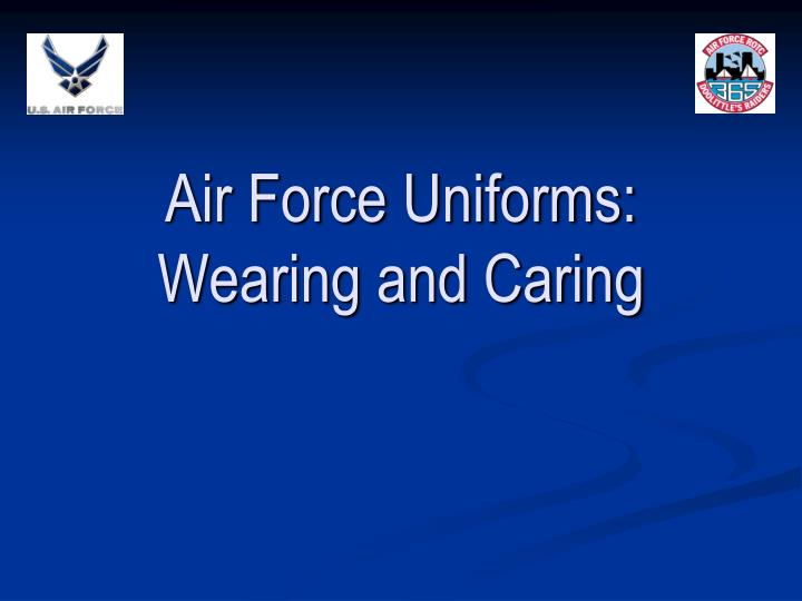air force uniforms wearing and caring n.