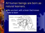 all human beings are born as natural learners