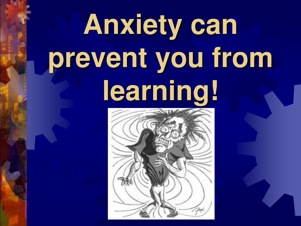 Anxiety can prevent you from learning!
