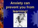 anxiety can prevent you from learning