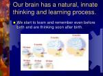 our brain has a natural innate thinking and learning process