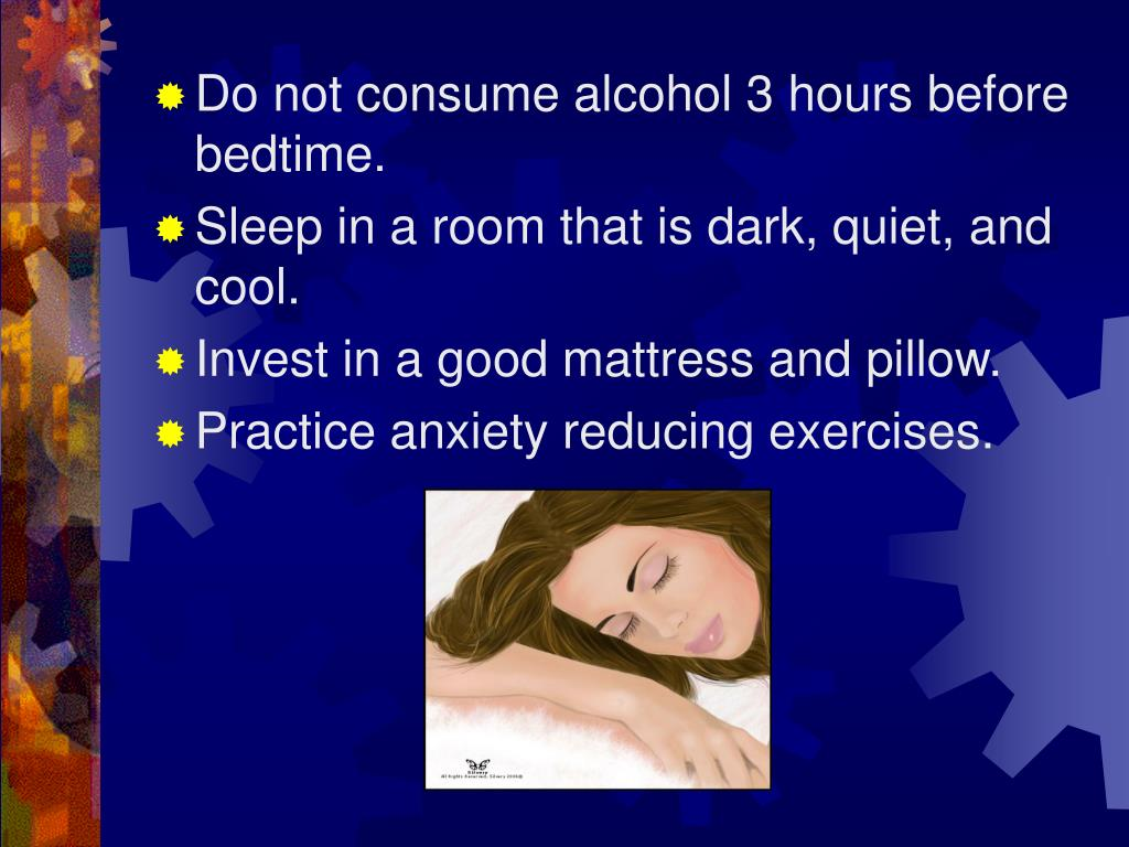 Do not consume alcohol 3 hours before bedtime.