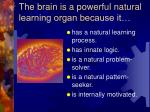 the brain is a powerful natural learning organ because it