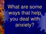 what are some ways that help you deal with anxiety
