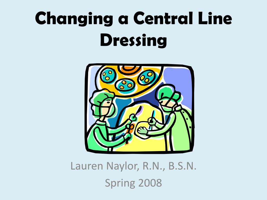 changing a central line dressing l.