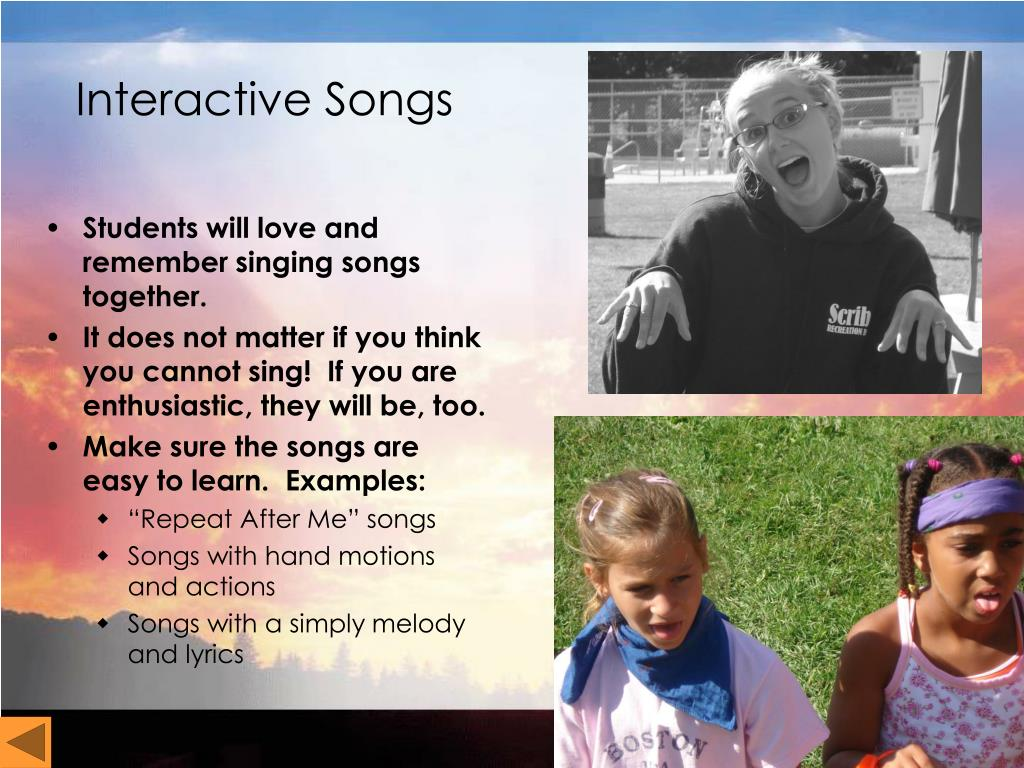Students will love and remember singing songs together.
