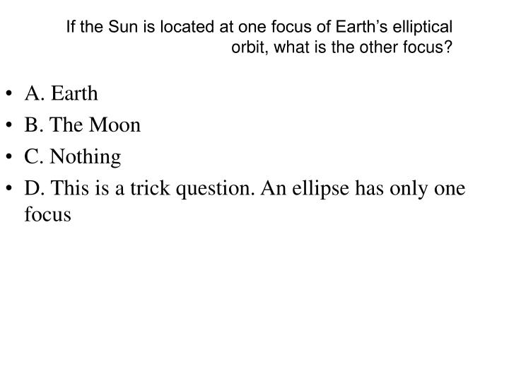 if the sun is located at one focus of earth s elliptical orbit what is the other focus n.