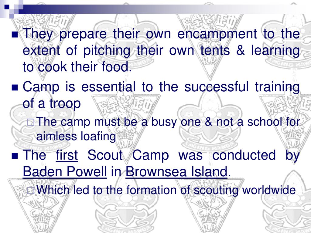 They prepare their own encampment to the extent of pitching their own tents & learning to cook their food.