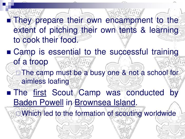 They prepare their own encampment to the extent of pitching their own tents & learning to cook their...