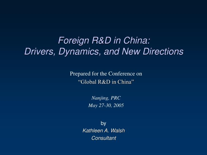 foreign r d in china drivers dynamics and new directions n.