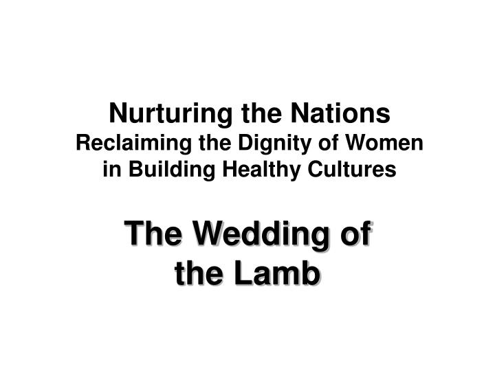 nurturing the nations reclaiming the dignity of women in building healthy cultures n.