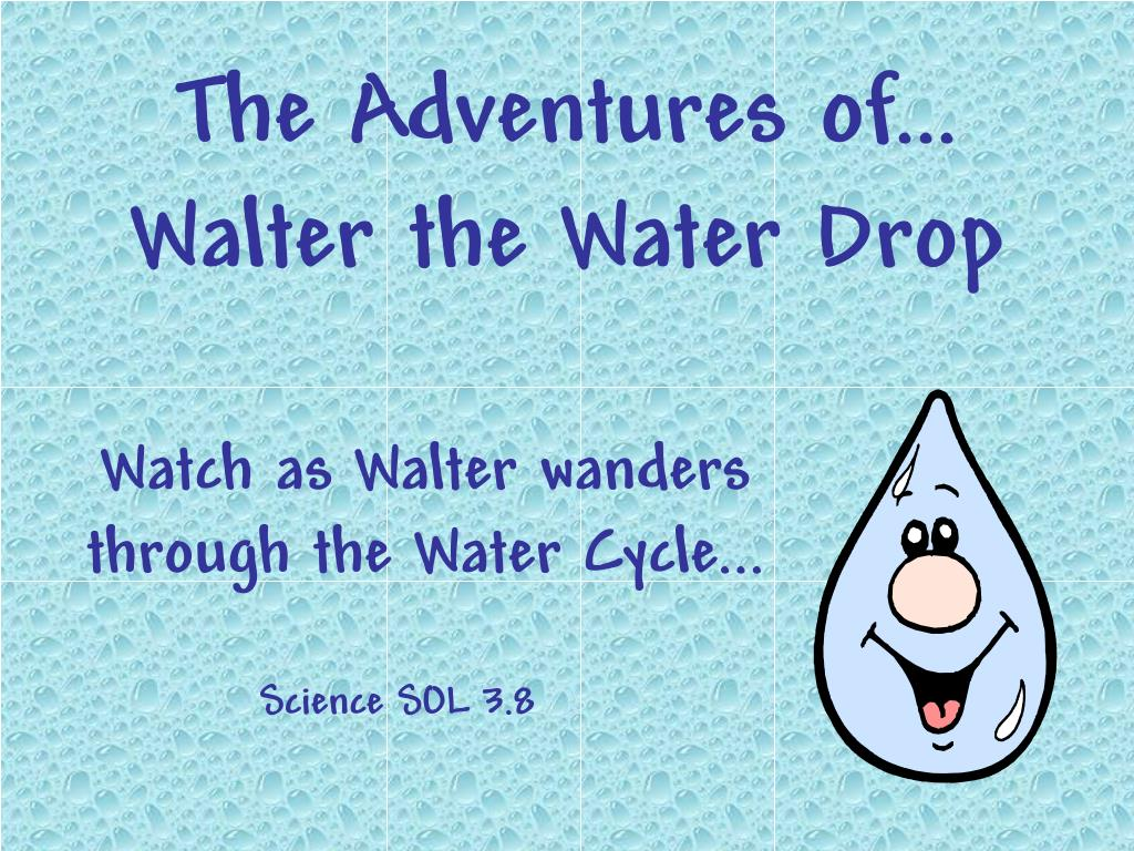 the adventures of walter the water drop l.